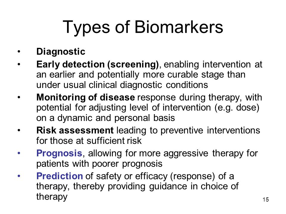 15 Types of Biomarkers Diagnostic Early detection (screening), enabling intervention at an earlier and potentially more curable stage than under usual