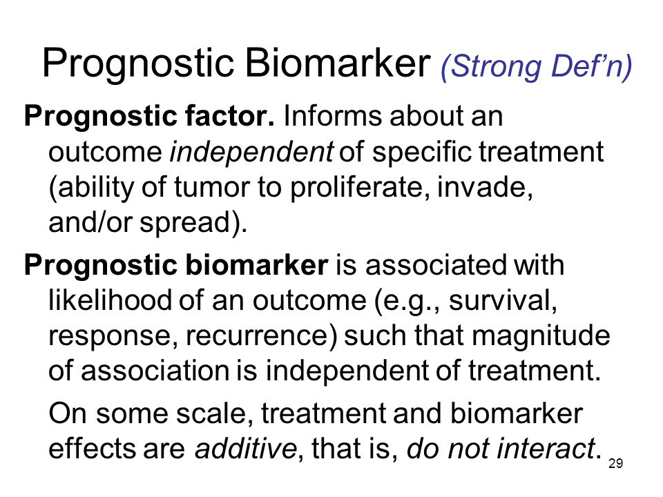 29 Prognostic Biomarker (Strong Defn) Prognostic factor. Informs about an outcome independent of specific treatment (ability of tumor to proliferate,