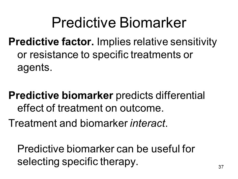 37 Predictive Biomarker Predictive factor. Implies relative sensitivity or resistance to specific treatments or agents. Predictive biomarker predicts