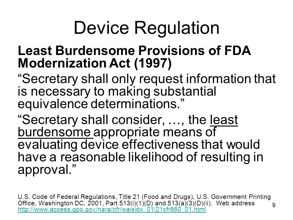 9 Device Regulation Least Burdensome Provisions of FDA Modernization Act (1997) Secretary shall only request information that is necessary to making s