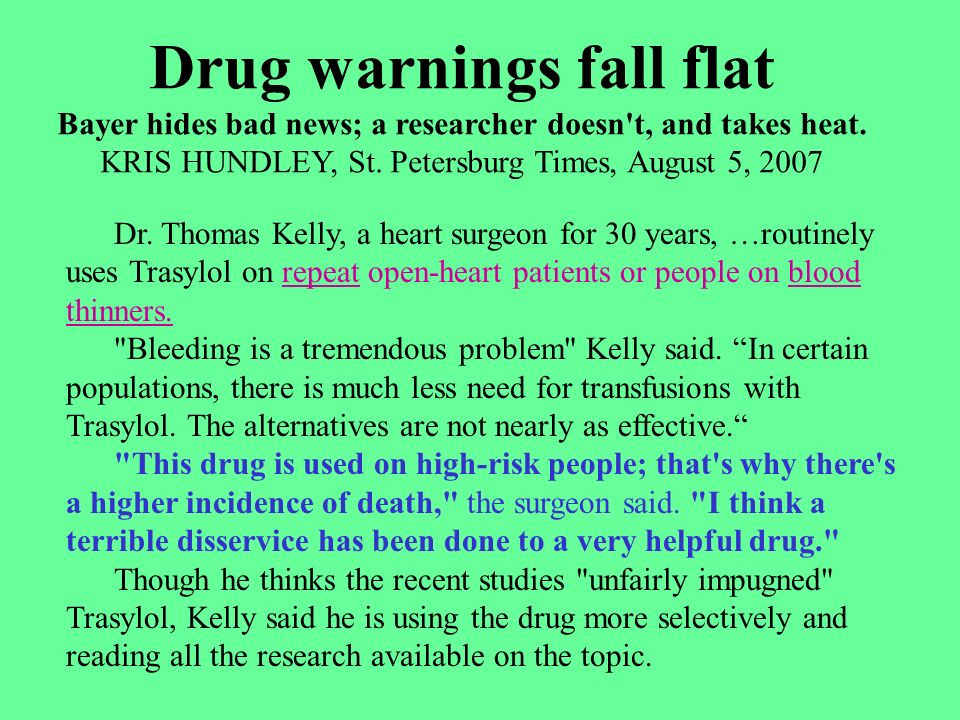 Drug warnings fall flat Bayer hides bad news; a researcher doesn't, and takes heat. KRIS HUNDLEY, St. Petersburg Times, August 5, 2007 Dr. Thomas Kell