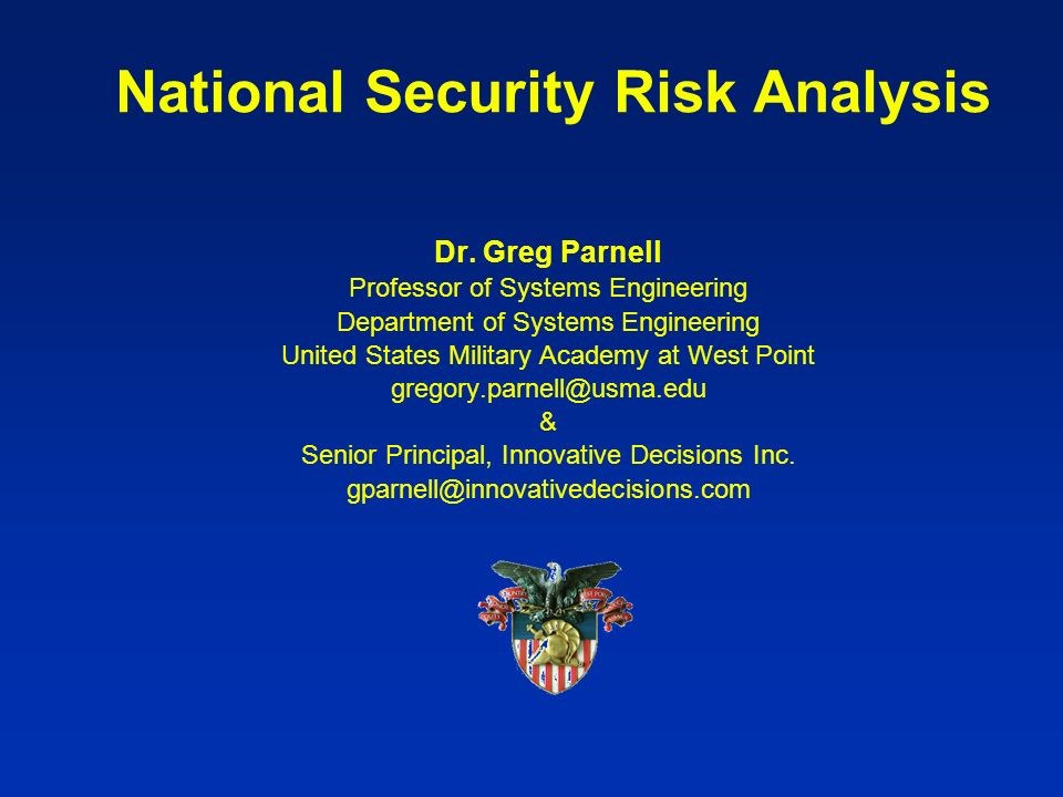 Dr. Greg Parnell Professor of Systems Engineering Department of Systems Engineering United States Military Academy at West Point gregory.parnell@usma.