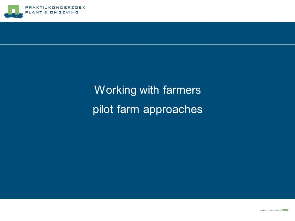 Working with farmers pilot farm approaches