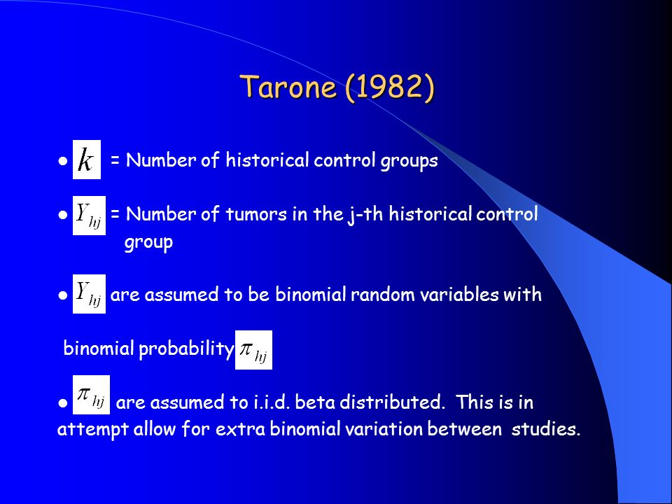 Tarone (1982) = Number of historical control groups = Number of tumors in the j-th historical control group are assumed to be binomial random variable