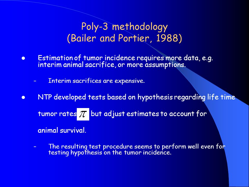 Poly-3 methodology (Bailer and Portier, 1988) Estimation of tumor incidence requires more data, e.g.