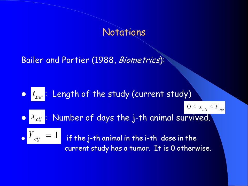 Notations Bailer and Portier (1988, Biometrics): : Length of the study (current study) : Number of days the j-th animal survived.
