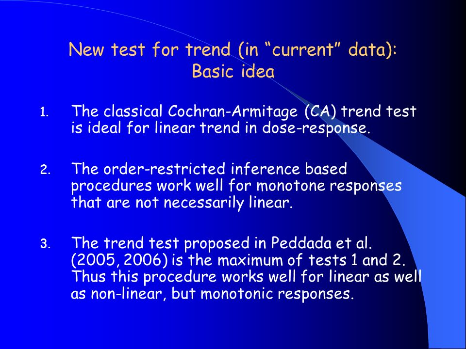 New test for trend (in current data): Basic idea 1. The classical Cochran-Armitage (CA) trend test is ideal for linear trend in dose-response. 2. The