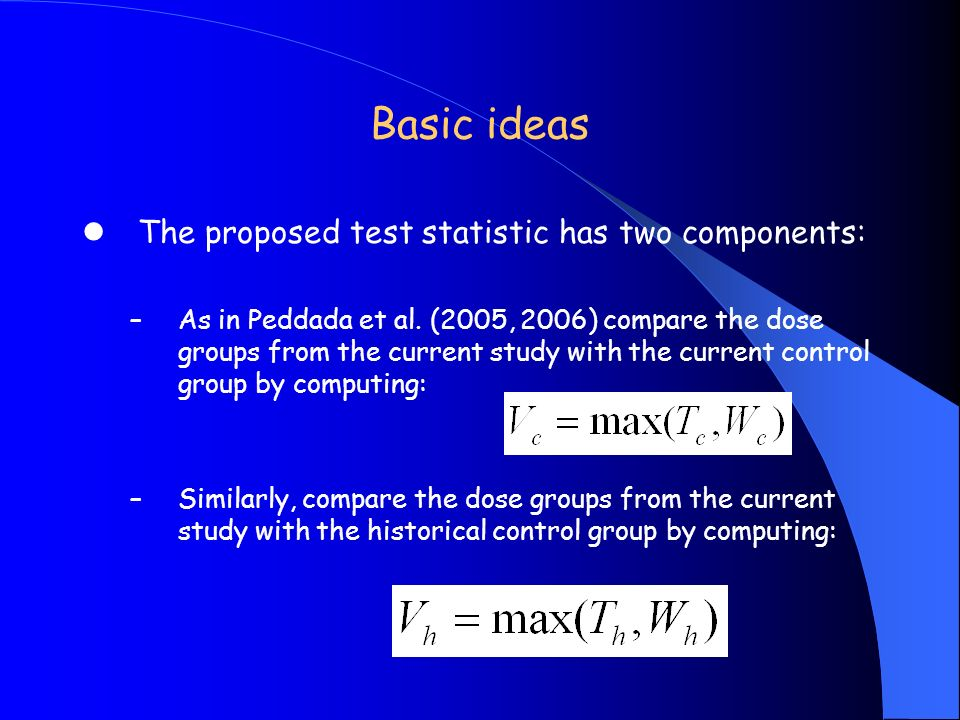Basic ideas The proposed test statistic has two components: –As in Peddada et al. (2005, 2006) compare the dose groups from the current study with the