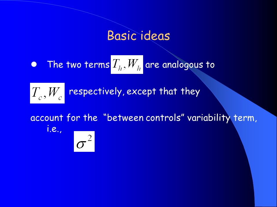 Basic ideas The two terms are analogous to respectively, except that they account for the between controls variability term, i.e.,