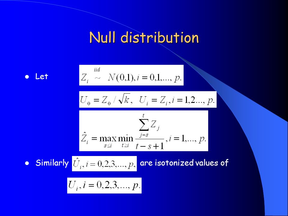 Null distribution Let Similarly are isotonized values of