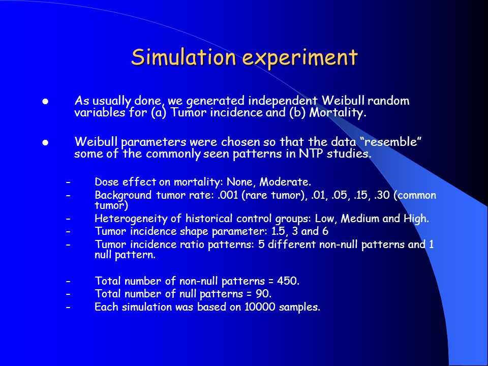 Simulation experiment As usually done, we generated independent Weibull random variables for (a) Tumor incidence and (b) Mortality.