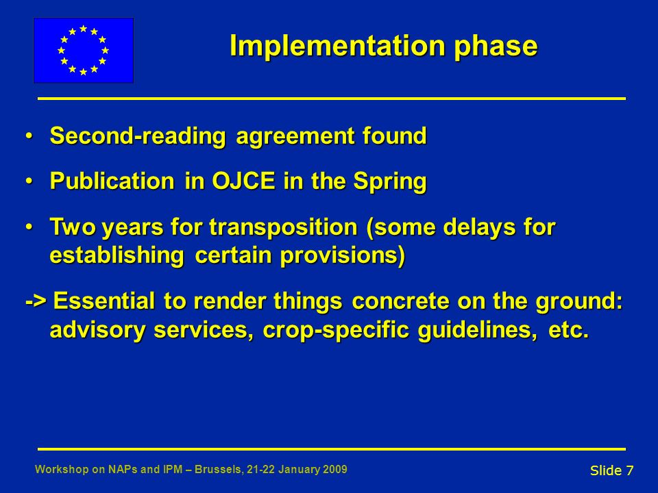 Slide 7 Workshop on NAPs and IPM – Brussels, 21-22 January 2009 Implementation phase Second-reading agreement foundSecond-reading agreement found Publ