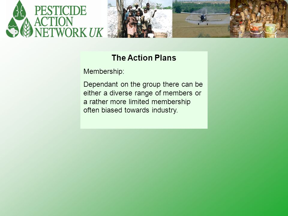 The Action Plans Membership: Dependant on the group there can be either a diverse range of members or a rather more limited membership often biased towards industry.