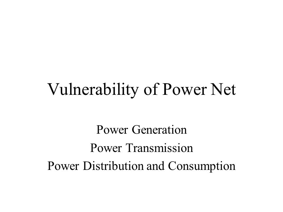 Vulnerability of Power Net Power Generation Power Transmission Power Distribution and Consumption