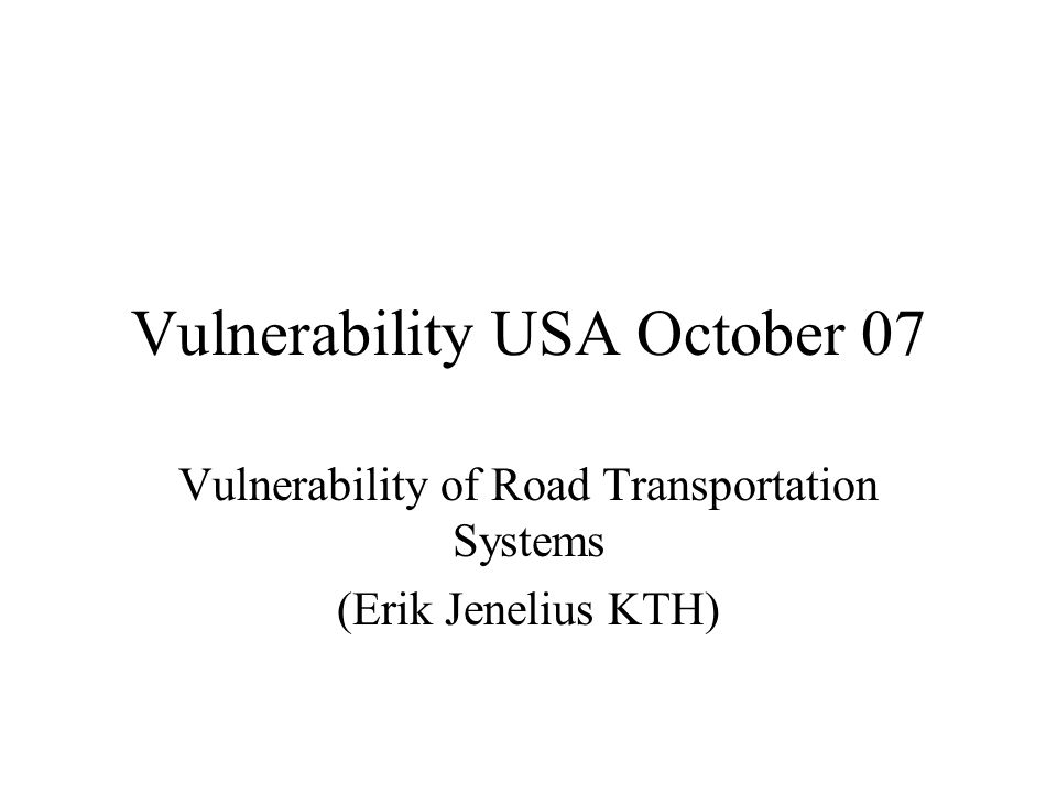 Vulnerability USA October 07 Vulnerability of Road Transportation Systems (Erik Jenelius KTH)