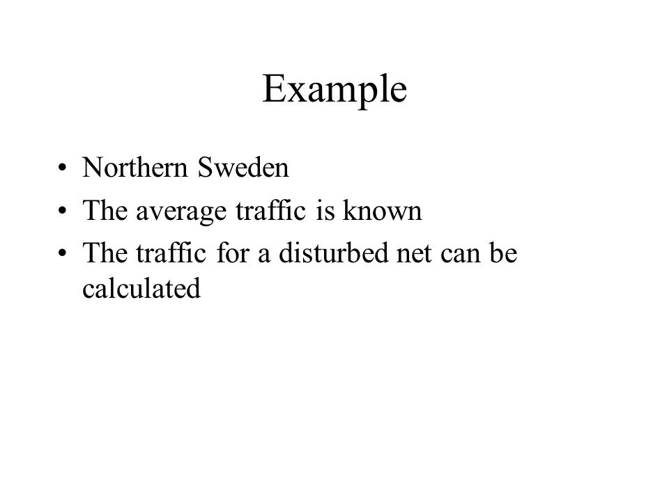 Example Northern Sweden The average traffic is known The traffic for a disturbed net can be calculated