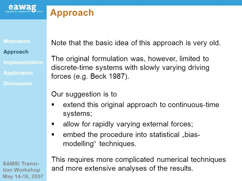 SAMSI Transi- tion Workshop May 14-16, 2007 Approach Note that the basic idea of this approach is very old.