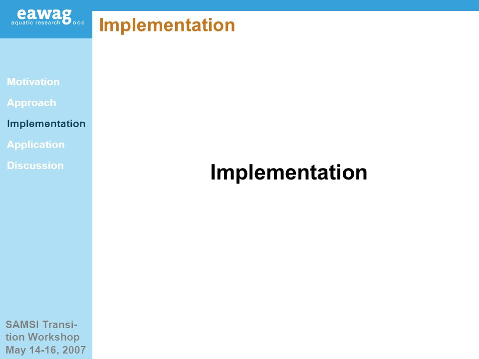 SAMSI Transi- tion Workshop May 14-16, 2007 Implementation Motivation Approach Implementation Application Discussion