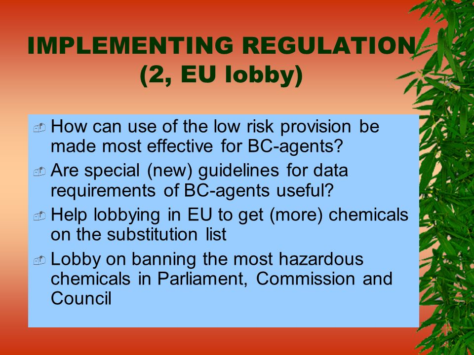IMPLEMENTING REGULATION (2, EU lobby) How can use of the low risk provision be made most effective for BC-agents? Are special (new) guidelines for dat