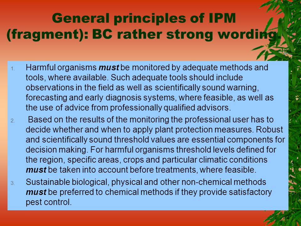 General principles of IPM (fragment): BC rather strong wording. 1. Harmful organisms must be monitored by adequate methods and tools, where available.