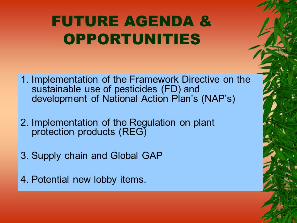 FUTURE AGENDA & OPPORTUNITIES 1. Implementation of the Framework Directive on the sustainable use of pesticides (FD) and development of National Actio