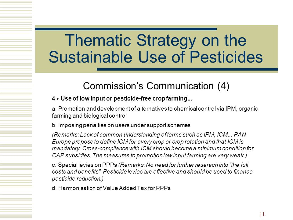 11 Thematic Strategy on the Sustainable Use of Pesticides Commissions Communication (4) 4 Use of low input or pesticide-free crop farming... a. Promot