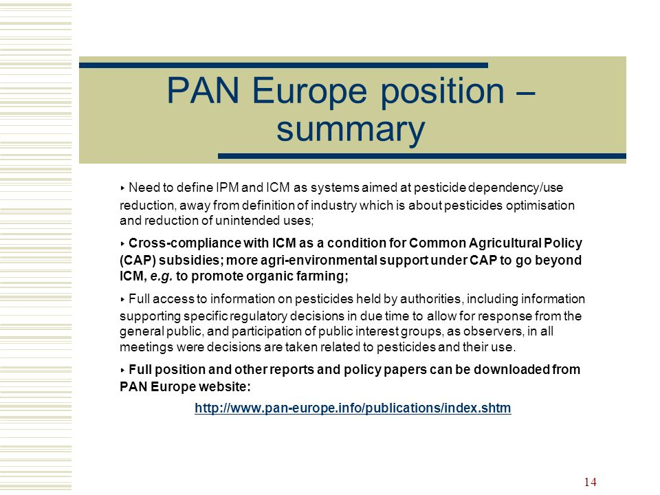 14 PAN Europe position – summary Need to define IPM and ICM as systems aimed at pesticide dependency/use reduction, away from definition of industry w