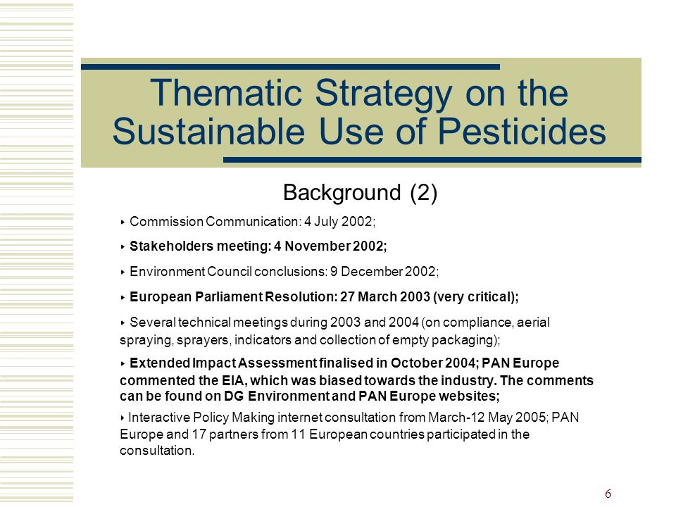 6 Thematic Strategy on the Sustainable Use of Pesticides Background (2) Commission Communication: 4 July 2002; Stakeholders meeting: 4 November 2002;