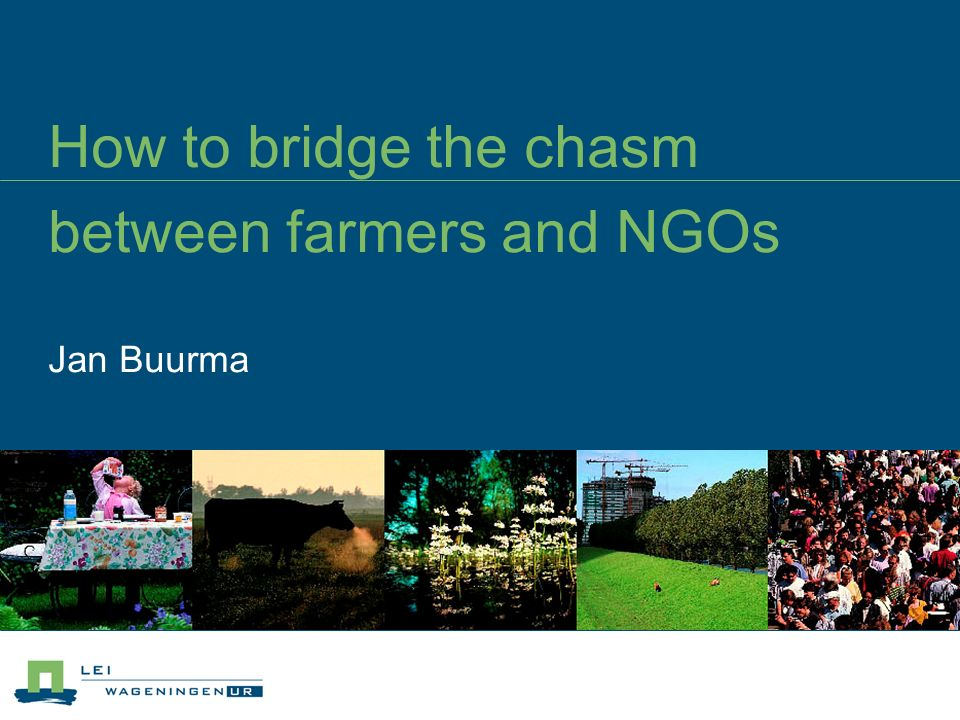 How to bridge the chasm between farmers and NGOs Jan Buurma