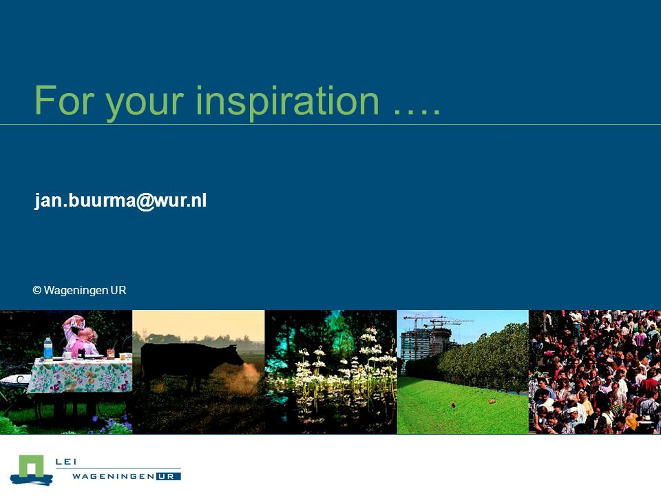 For your inspiration …. © Wageningen UR jan.buurma@wur.nl