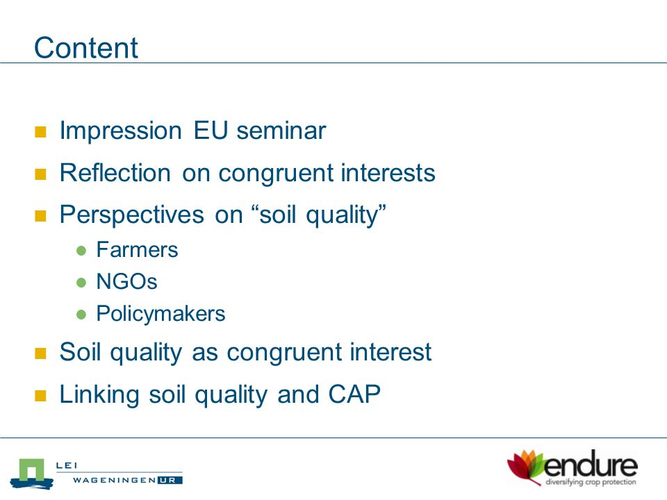 Impression EU seminar System \ LevelStrategicTacticOperational Integrated Pest Control System Thierry Mercier (natural pesticides) Luc Peeters (farmers problems) Jack Masse (decision support) Integrated Cropping System Integrated Farming System Integrated Food System Hans Muilerman (system re-design) Clash!