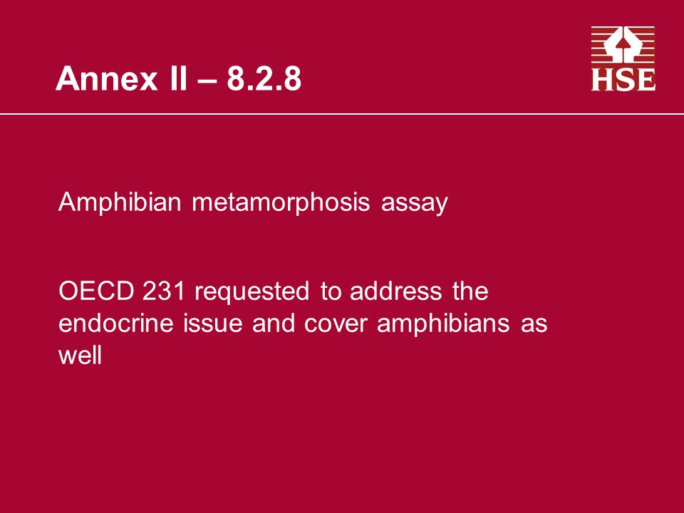 Annex II – 8.2.8 Amphibian metamorphosis assay OECD 231 requested to address the endocrine issue and cover amphibians as well