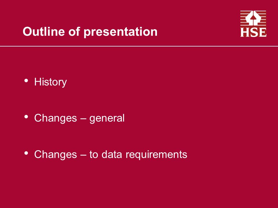 Outline of presentation History Changes – general Changes – to data requirements