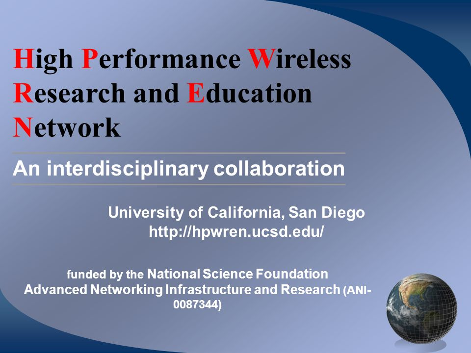 High Performance Wireless Research and Education Network An interdisciplinary collaboration University of California, San Diego http://hpwren.ucsd.edu