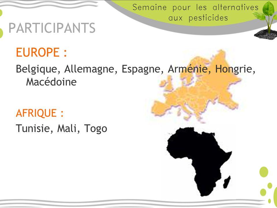 PARTICIPANTS EUROPE : Belgique, Allemagne, Espagne, Arménie, Hongrie, Macédoine AFRIQUE : Tunisie, Mali, Togo