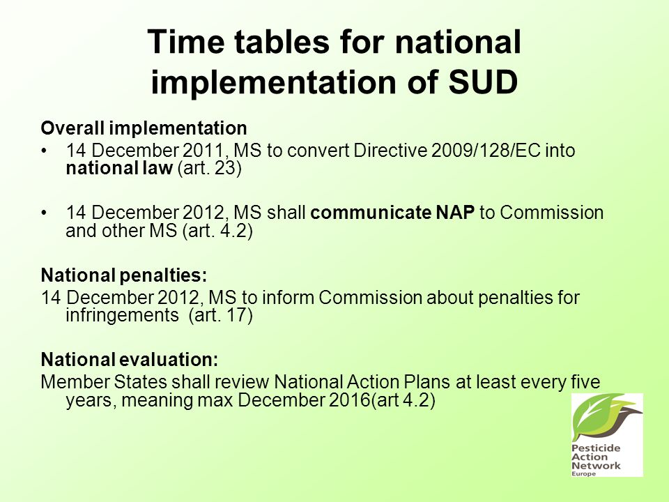 Time tables for national implementation of SUD Overall implementation 14 December 2011, MS to convert Directive 2009/128/EC into national law (art.