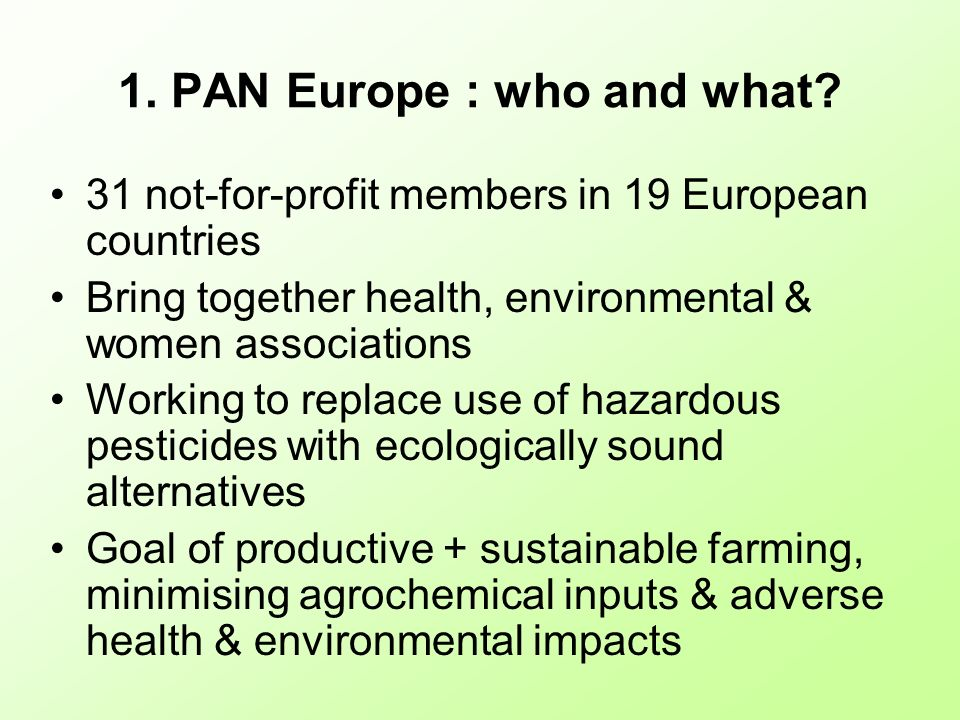 31 not-for-profit members in 19 European countries Bring together health, environmental & women associations Working to replace use of hazardous pesti