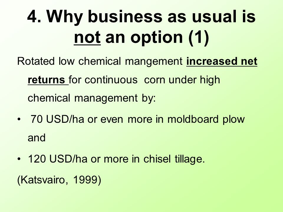 4. Why business as usual is not an option (1) Rotated low chemical mangement increased net returns for continuous corn under high chemical management