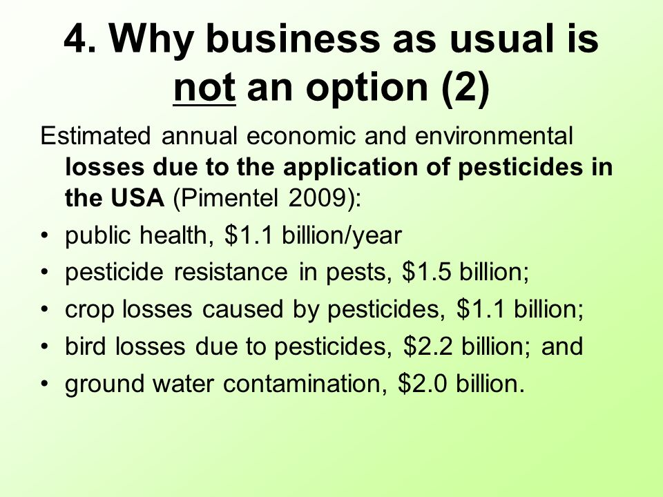 4. Why business as usual is not an option (2) Estimated annual economic and environmental losses due to the application of pesticides in the USA (Pime