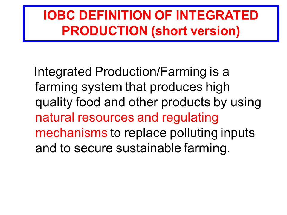 Grapes Citrus Arable Crops Olives Field Vegetables Pome, Stone and Soft Fruits Definition 5 Objectives 11 Principles Technical Guideline I Organisation and Members Technical Guideline II Agronomic Aspects THE IOBC CONCEPT OF IP