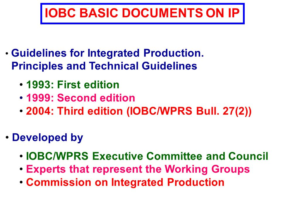 Commission IP Guidelines and Endorsement (http://www.iobc-wprs.org) ACTIVITIES IN INTEGRATED PRODUCTION Production of Guidelines Endorsement of growers organizationsEndorsement of growers organizations