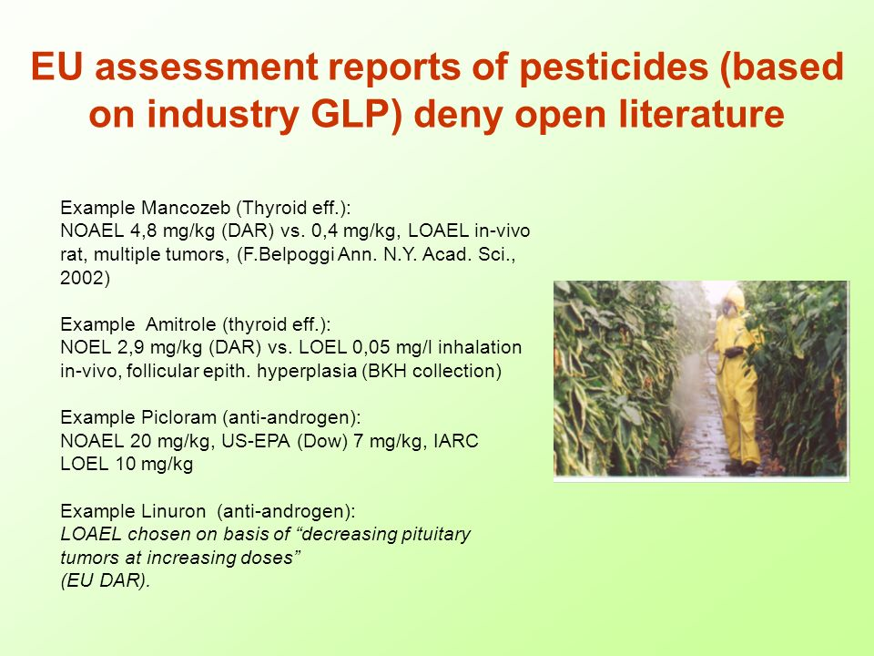 EU assessment reports of pesticides (based on industry GLP) deny open literature Example Mancozeb (Thyroid eff.): NOAEL 4,8 mg/kg (DAR) vs.
