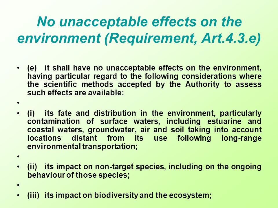 No unacceptable effects on the environment (Requirement, Art.4.3.e) (e)it shall have no unacceptable effects on the environment, having particular reg