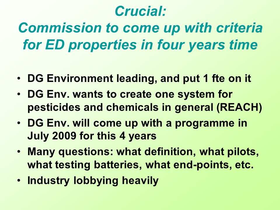 Crucial: Commission to come up with criteria for ED properties in four years time DG Environment leading, and put 1 fte on it DG Env. wants to create