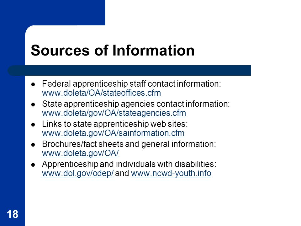 18 Sources of Information Federal apprenticeship staff contact information: www.doleta/OA/stateoffices.cfm www.doleta/OA/stateoffices.cfm State appren
