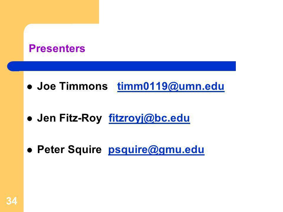 34 Presenters Joe Timmons timm0119@umn.edutimm0119@umn.edu Jen Fitz-Roy fitzroyj@bc.edufitzroyj@bc.edu Peter Squire psquire@gmu.edupsquire@gmu.edu