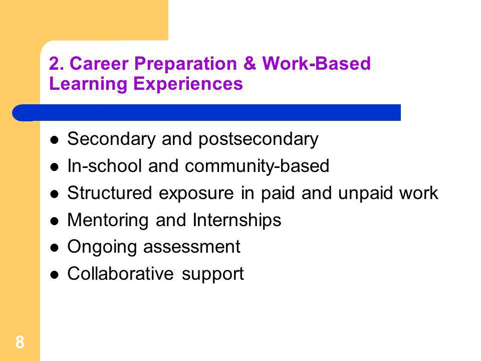 8 2. Career Preparation & Work-Based Learning Experiences Secondary and postsecondary In-school and community-based Structured exposure in paid and un