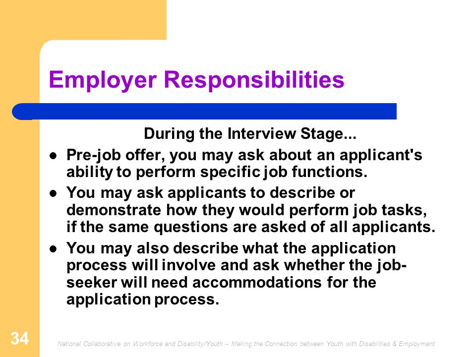 National Collaborative on Workforce and Disability/Youth -- Making the Connection between Youth with Disabilities & Employment 34 Employer Responsibilities During the Interview Stage...