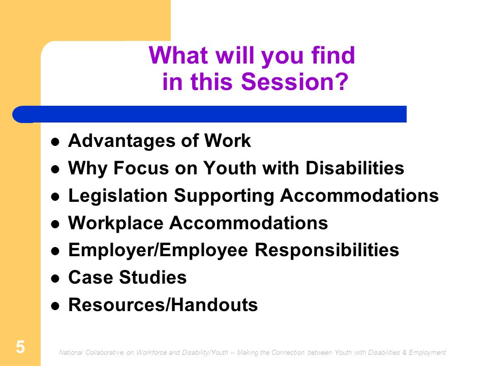 National Collaborative on Workforce and Disability/Youth -- Making the Connection between Youth with Disabilities & Employment 5 What will you find in this Session.