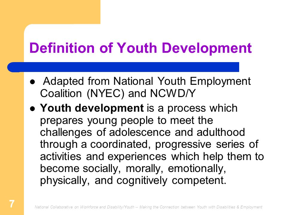 National Collaborative on Workforce and Disability/Youth -- Making the Connection between Youth with Disabilities & Employment 7 Definition of Youth D
